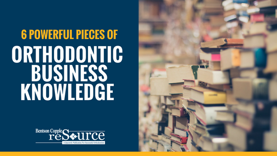 6 Powerful Pieces of Orthodontic Business Knowledge
