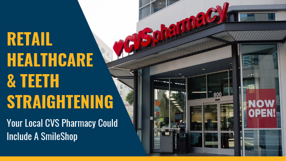 Retail Healthcare & Teeth Straightening: Your Local CVS Pharmacy Could Include A SmileShop