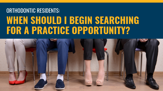 As an orthodontic resident, when should I begin searching for a practice opportunity?