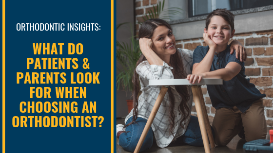 What do patients and parents look for when choosing an orthodontist?