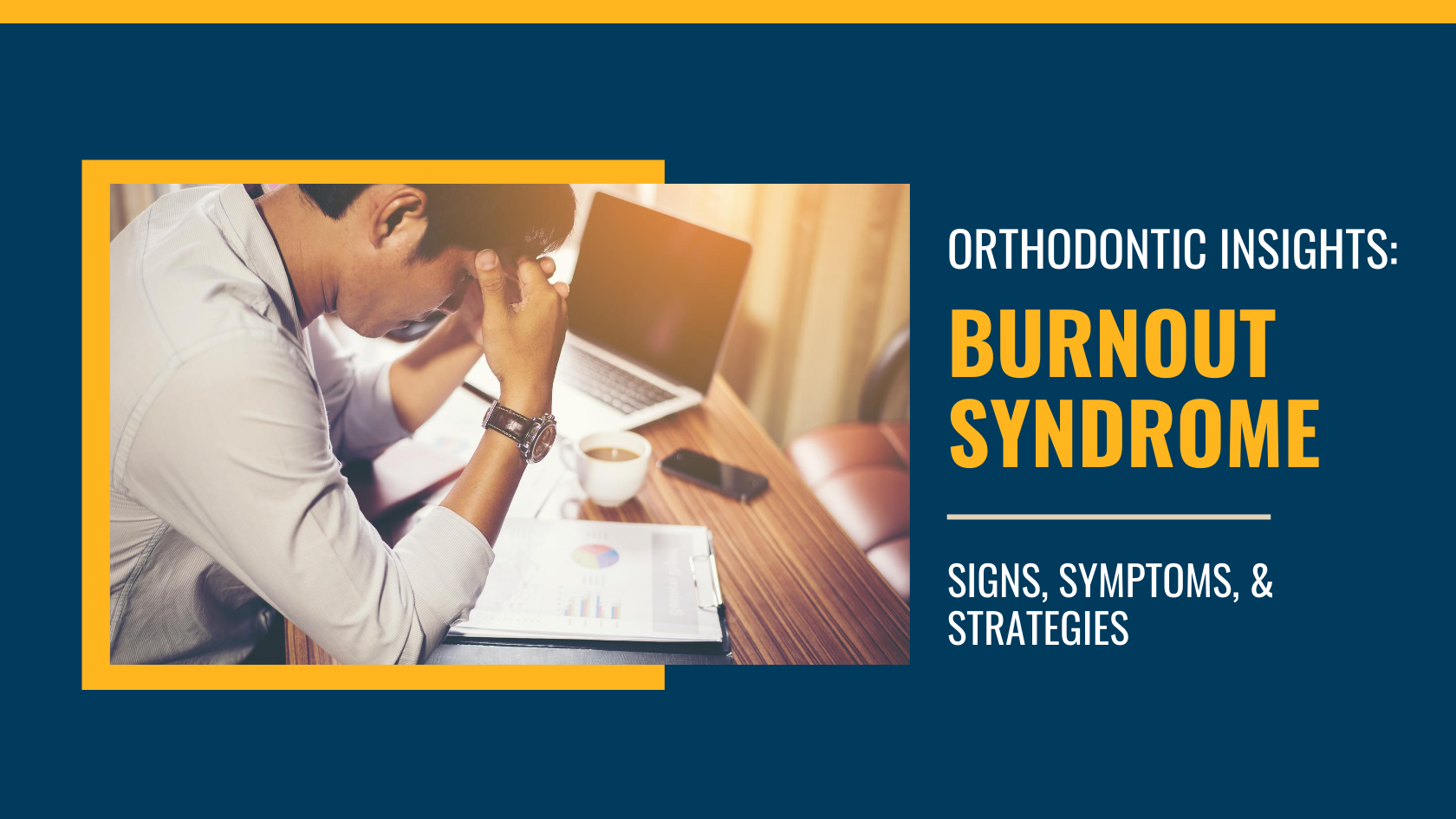 Orthodontist Burnout Syndrome - Signs, Symptoms, & Strategies