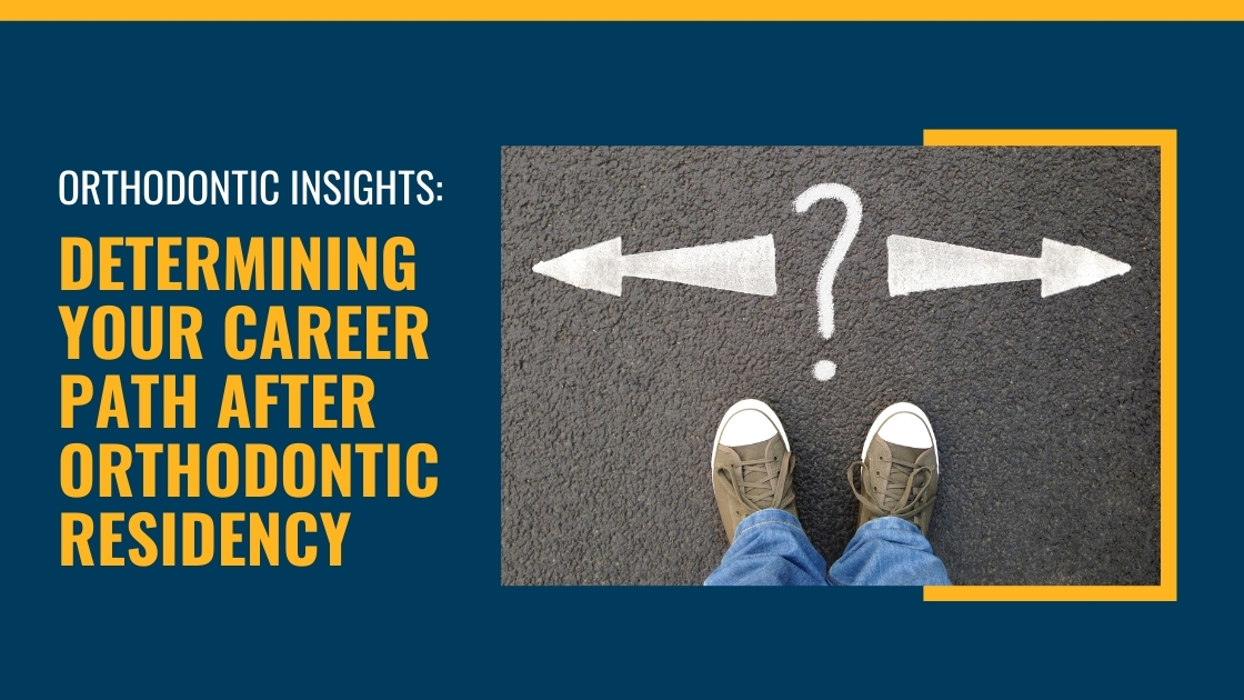 Determining Your Career Path After Orthodontic Residency